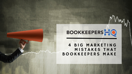 4 BIG MARKETING MISTAKES THAT BOOKKEEPERS MAKE