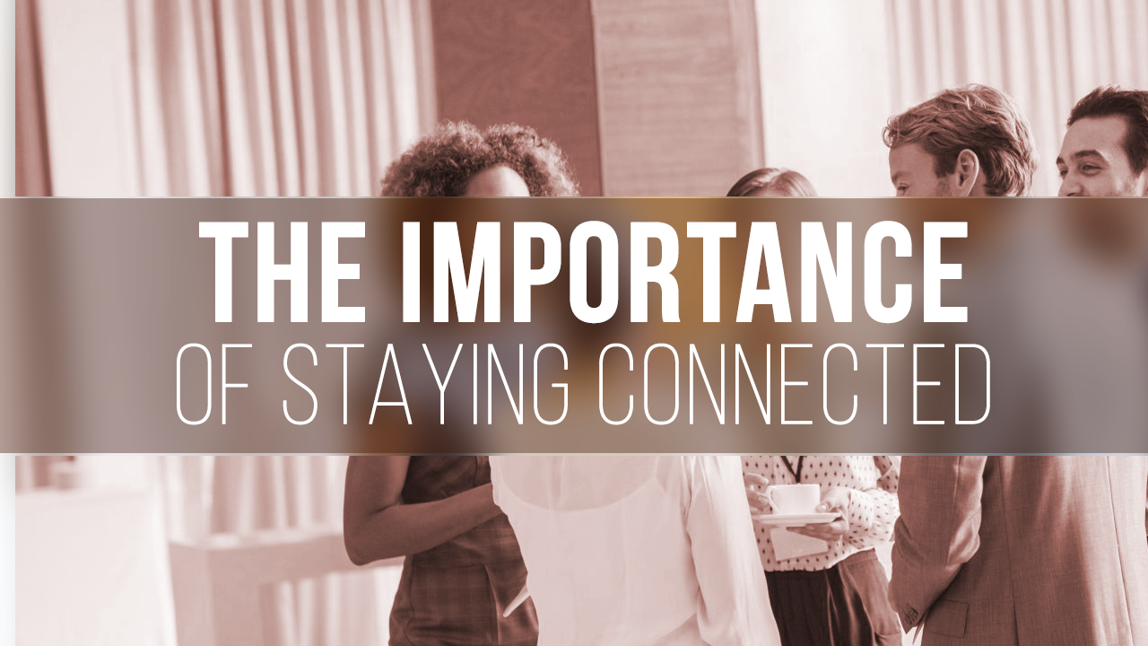 The  Importance  of  staying  Connected