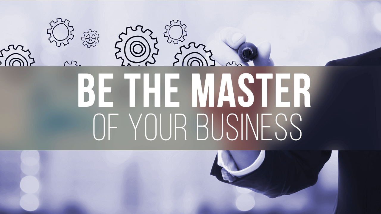 Be  the  Master  of  your  Business