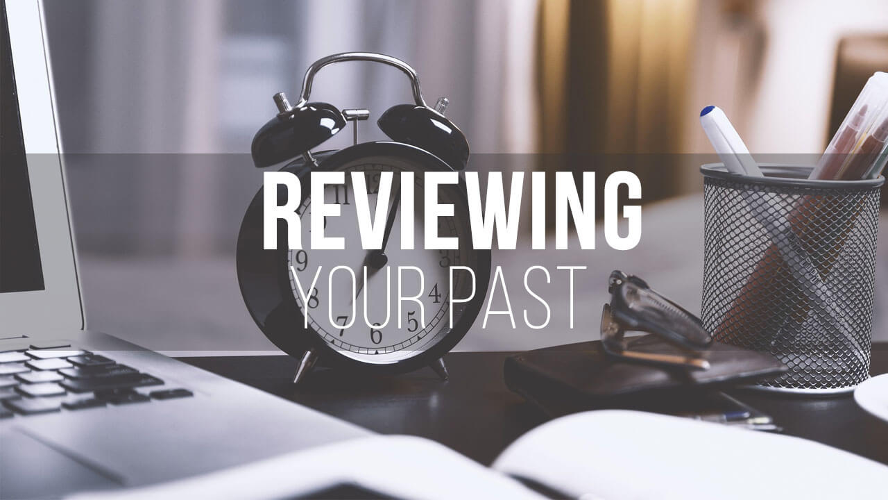 Reviewing your Past