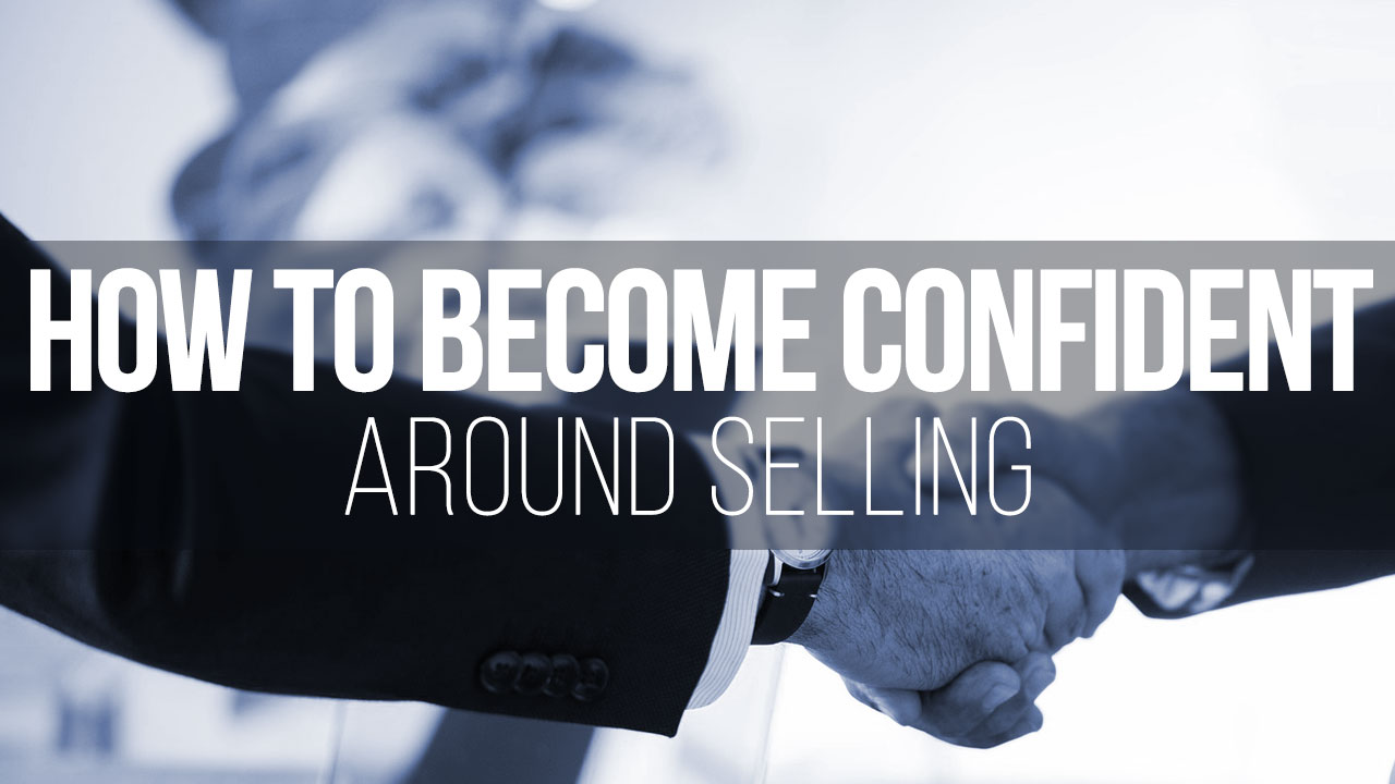How to Become Confident Around Selling